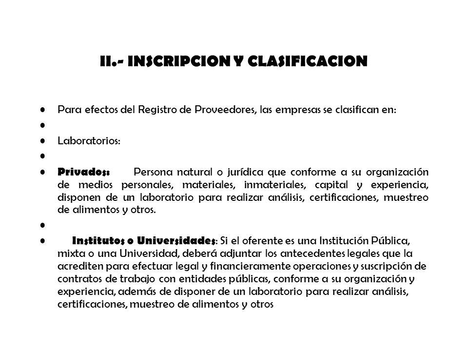 II.- INSCRIPCION Y CLASIFICACION Para efectos del Registro de Proveedores, las empresas se clasifican en: Laboratorios: Privados: Persona natural o ju