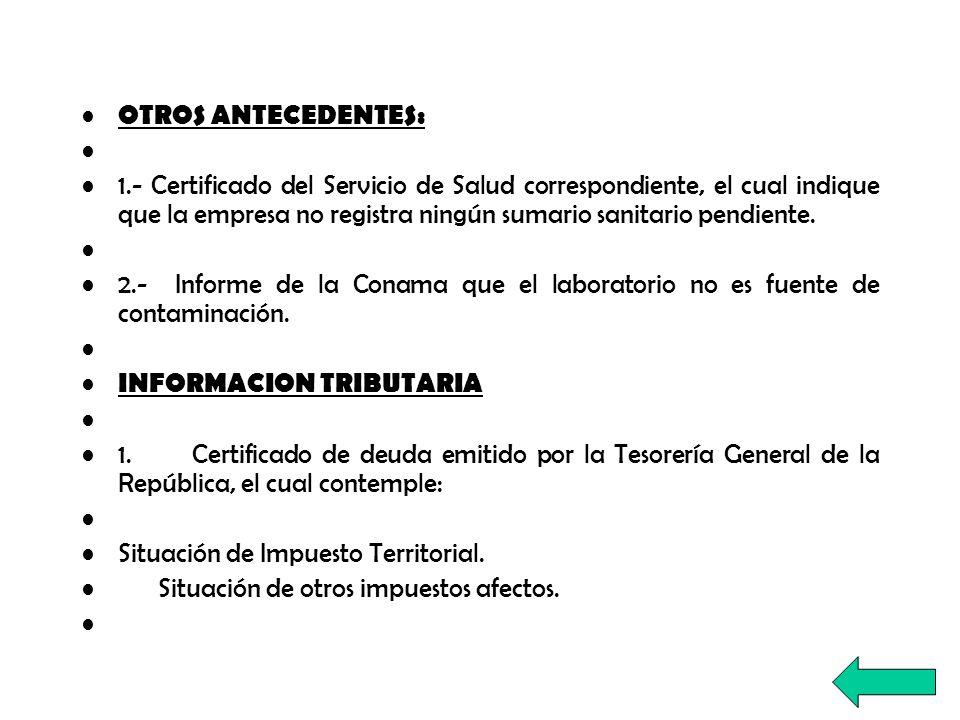 OTROS ANTECEDENTES: 1.- Certificado del Servicio de Salud correspondiente, el cual indique que la empresa no registra ningún sumario sanitario pendien