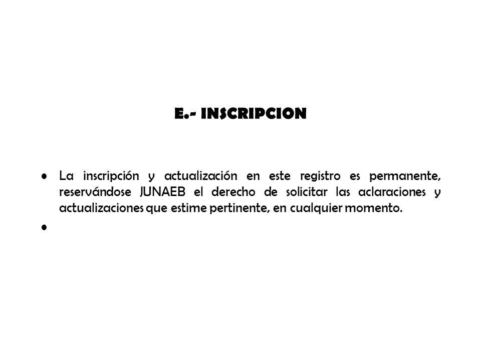 E.- INSCRIPCION La inscripción y actualización en este registro es permanente, reservándose JUNAEB el derecho de solicitar las aclaraciones y actualiz