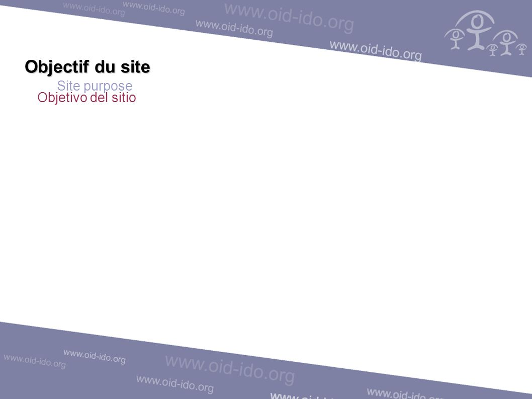 Objectif du site Site purpose Objetivo del sitio Outil d échange d informations Herramienta de intercambio de informaciones Information exchange tool