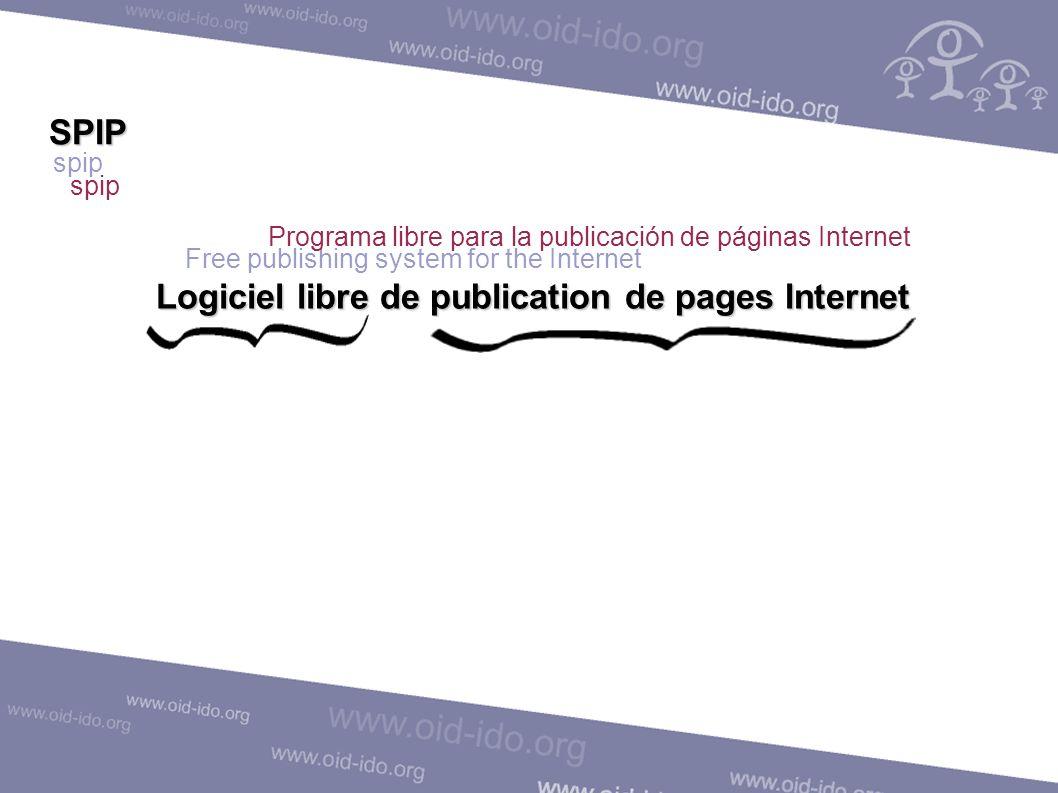 SPIP spip Logiciel libre de publication de pages Internet Logiciel « communautaire » Community software Programa colectivo Free publishing system for the Internet Programa libre para la publicación de páginas Internet