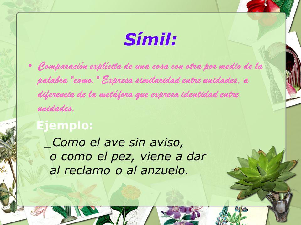 Símil: Comparación explícita de una cosa con otra por medio de la palabra