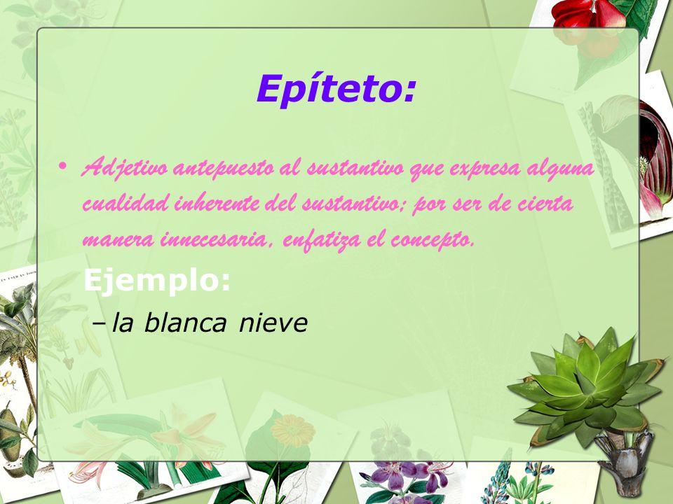 Epíteto: Adjetivo antepuesto al sustantivo que expresa alguna cualidad inherente del sustantivo; por ser de cierta manera innecesaria, enfatiza el con