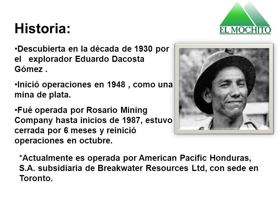 Historia: Descubierta en la década de 1930 por el explorador Eduardo Dacosta Gómez. Inició operaciones en 1948, como una mina de plata. Fué operada po