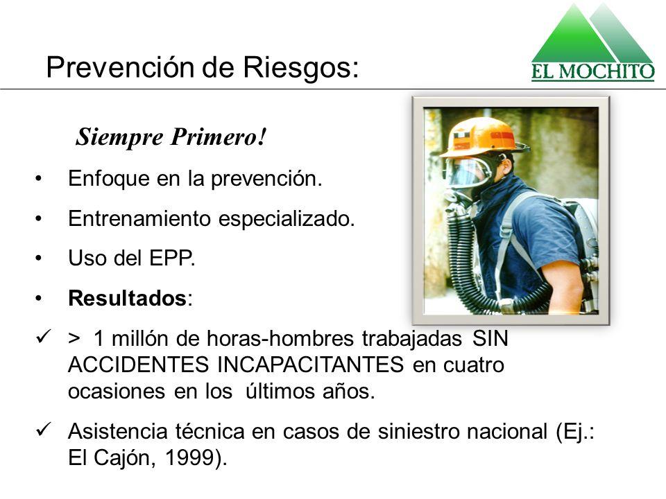 Prevención de Riesgos: Siempre Primero! Enfoque en la prevención. Entrenamiento especializado. Uso del EPP. Resultados: > 1 millón de horas-hombres tr