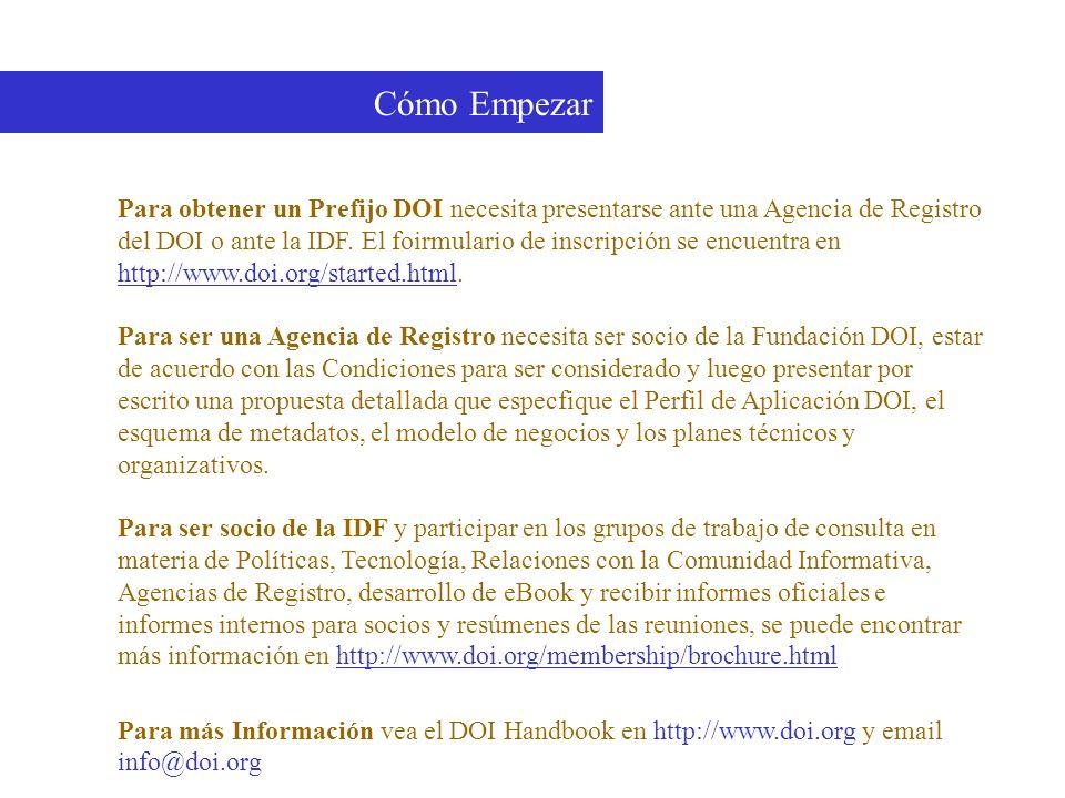 Cómo Empezar Para obtener un Prefijo DOI necesita presentarse ante una Agencia de Registro del DOI o ante la IDF. El foirmulario de inscripción se enc