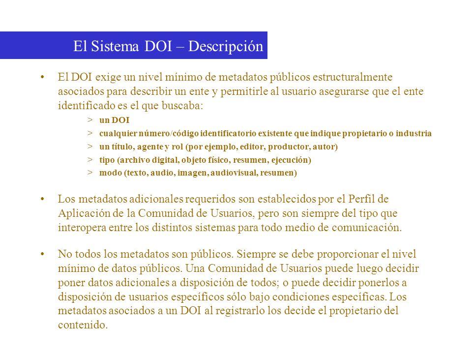 El DOI exige un nivel mínimo de metadatos públicos estructuralmente asociados para describir un ente y permitirle al usuario asegurarse que el ente id