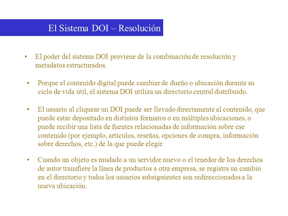 El poder del sistema DOI proviene de la combinación de resolución y metadatos estructurados. El Sistema DOI – Resolución Porque el contenido digital p