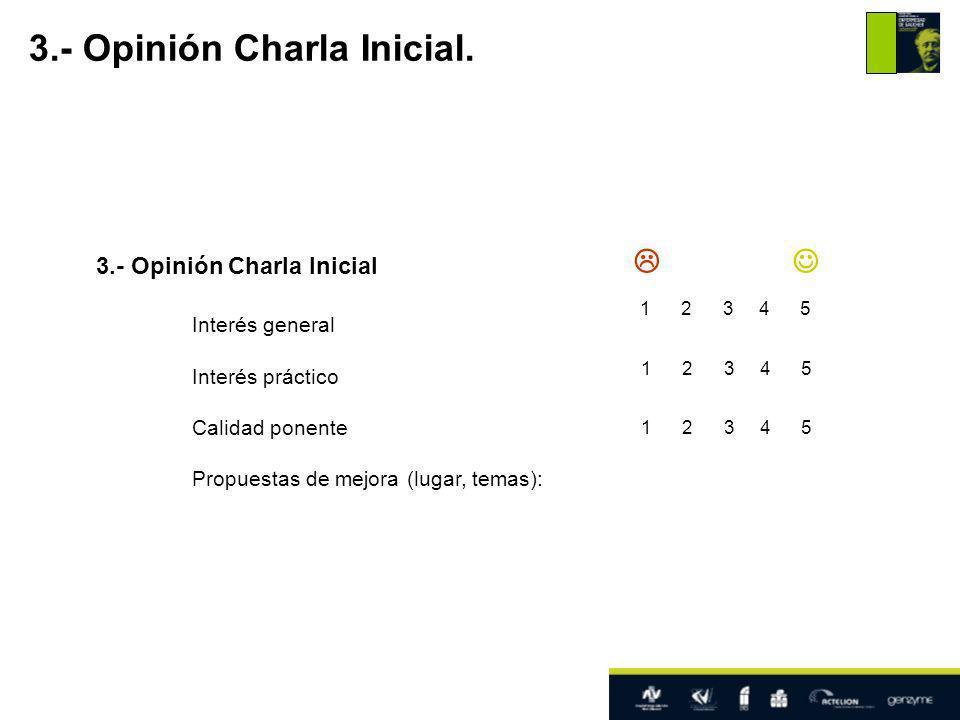 3.- Opinión Charla Inicial Interés general Interés práctico Calidad ponente Propuestas de mejora (lugar, temas): 3.- Opinión Charla Inicial.
