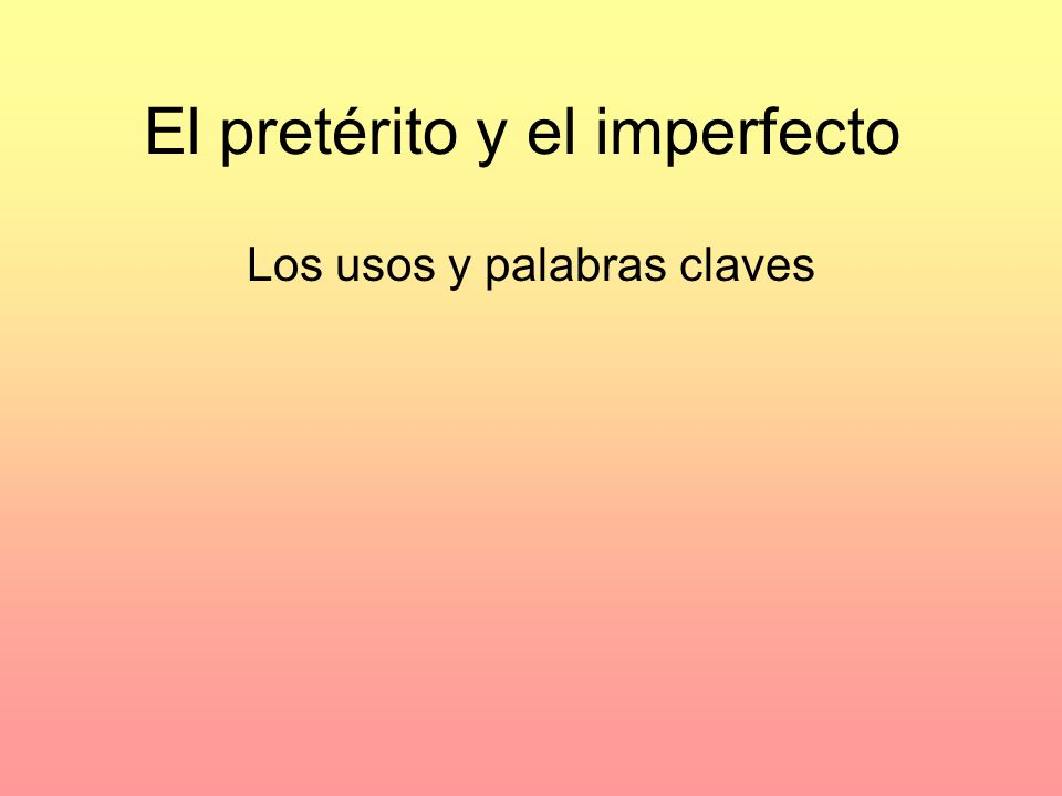 El pretérito- usos Definite beginning and ending Completed action Specific about when an action took place Sudden action/interruption