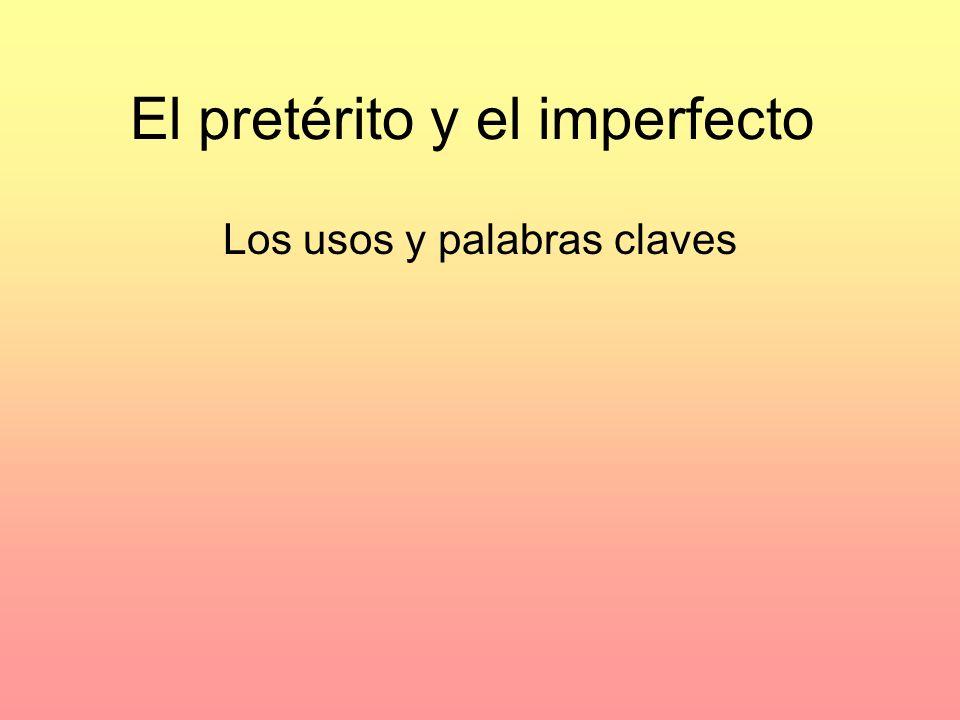 El pretérito y el imperfecto Los usos y palabras claves