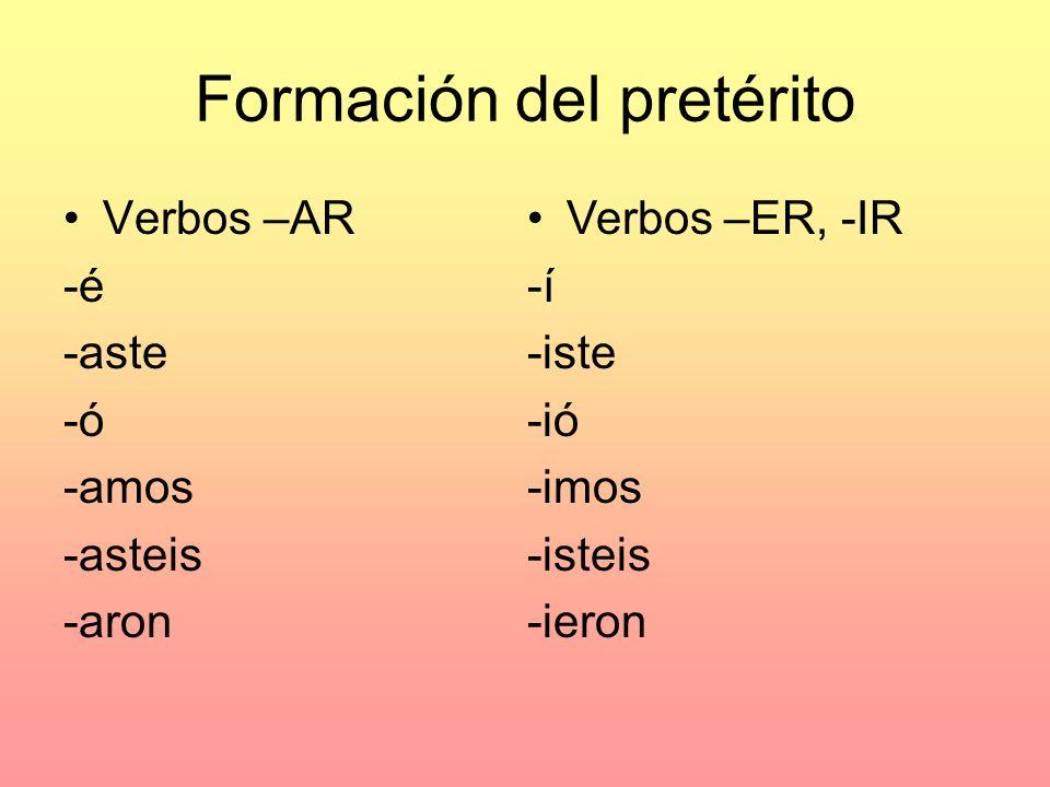 Formación del pretérito Verbos –AR -é -aste -ó -amos -asteis -aron Verbos –ER, -IR -í -iste -ió -imos -isteis -ieron