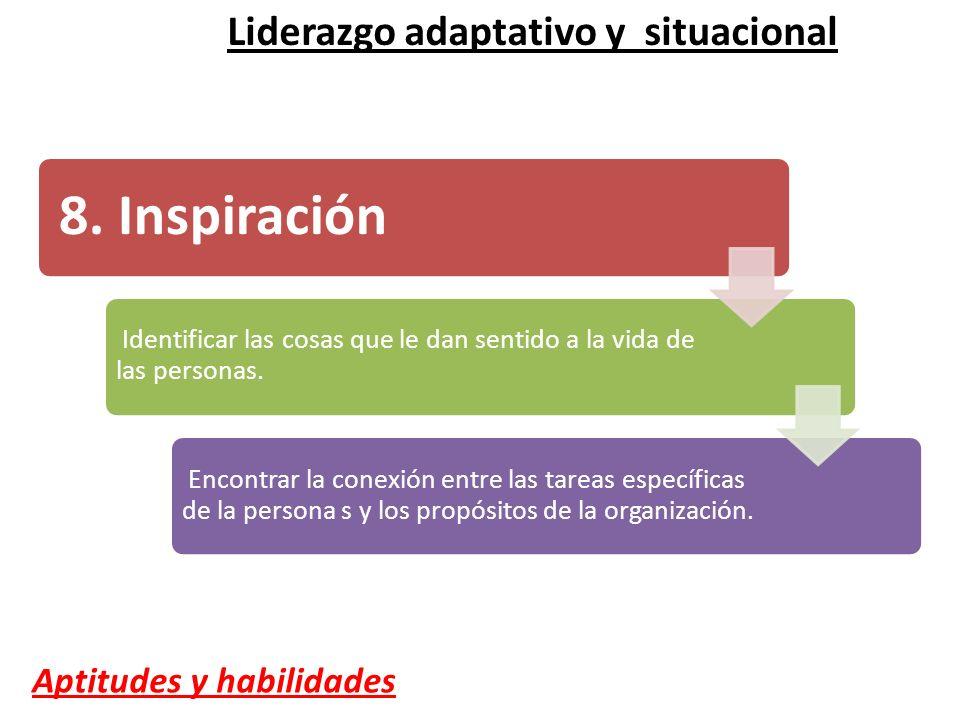 8. Inspiración Identificar las cosas que le dan sentido a la vida de las personas. Encontrar la conexión entre las tareas específicas de la persona s