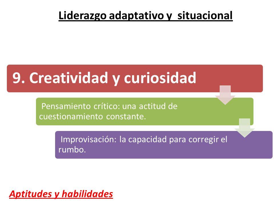 9. Creatividad y curiosidad Pensamiento crítico: una actitud de cuestionamiento constante. Improvisación: la capacidad para corregir el rumbo. Lideraz