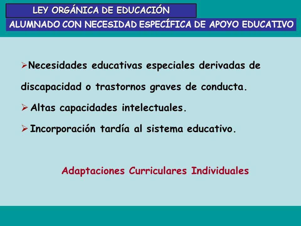 LEY ORGÁNICA DE EDUCACIÓN ALUMNADO CON NECESIDAD ESPECÍFICA DE APOYO EDUCATIVO N ecesidades educativas especiales derivadas de discapacidad o trastorn