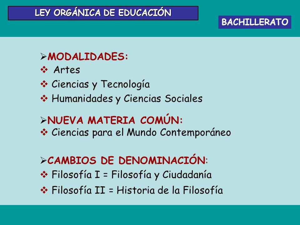 BACHILLERATO LEY ORGÁNICA DE EDUCACIÓN MODALIDADES: Artes Ciencias y Tecnología Humanidades y Ciencias Sociales NUEVA MATERIA COMÚN: Ciencias para el