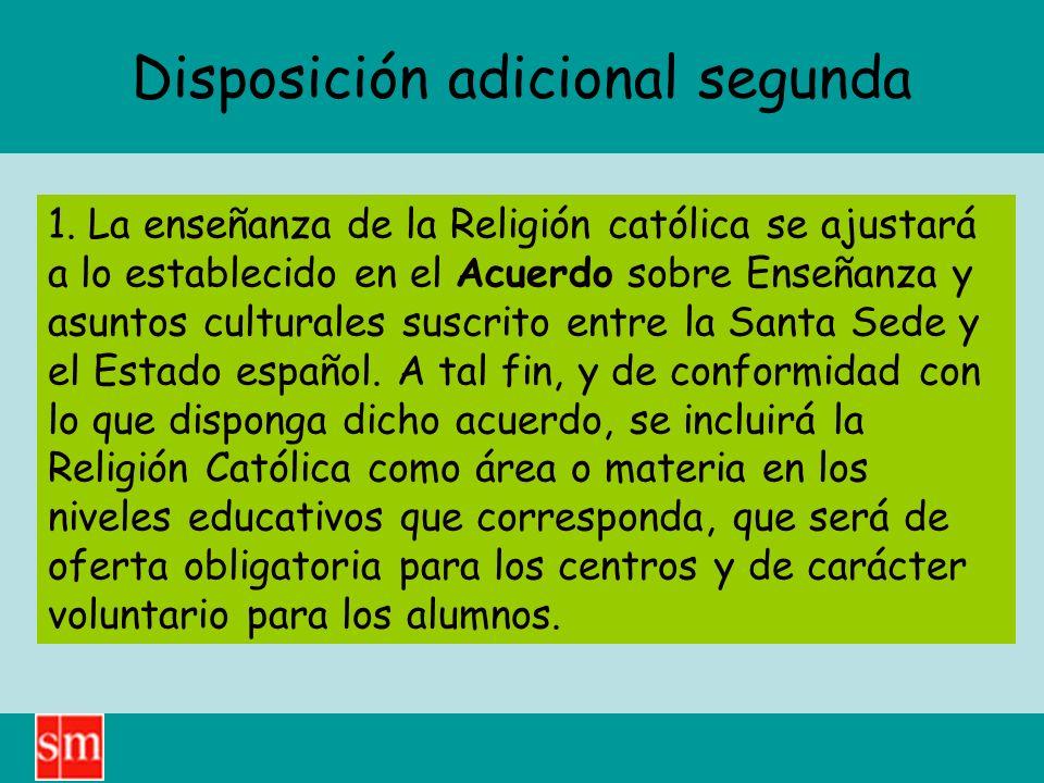 Disposición adicional segunda 1. La enseñanza de la Religión católica se ajustará a lo establecido en el Acuerdo sobre Enseñanza y asuntos culturales