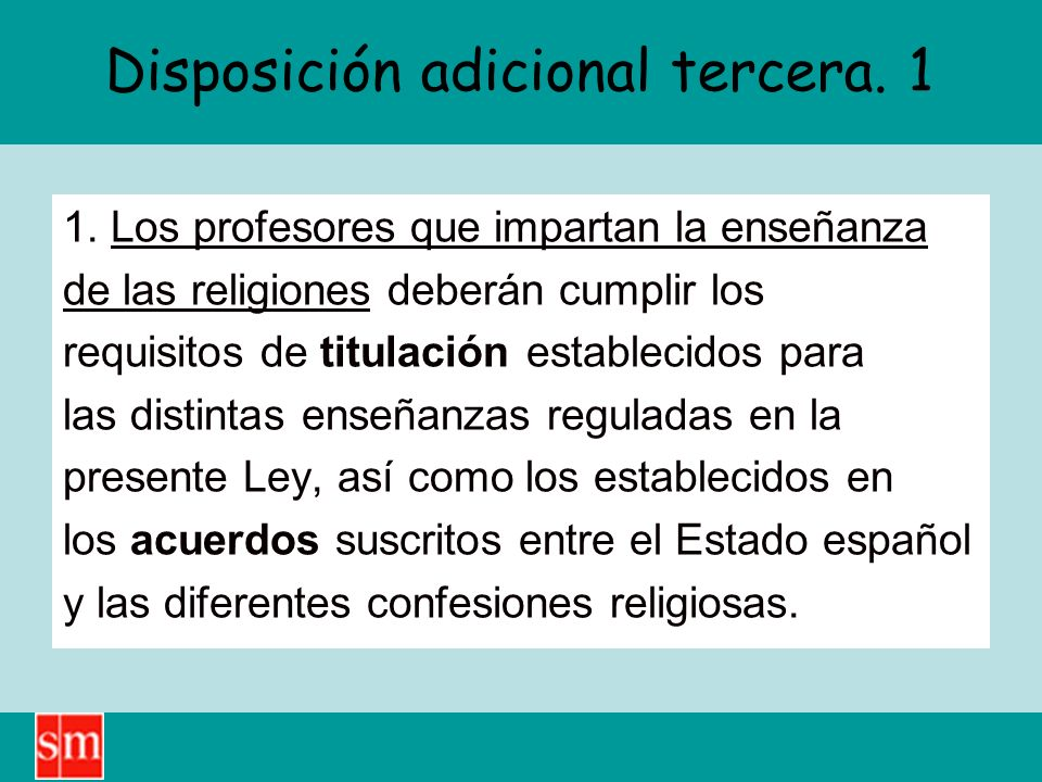 Disposición adicional tercera. 1 1. Los profesores que impartan la enseñanza de las religiones deberán cumplir los requisitos de titulación establecid