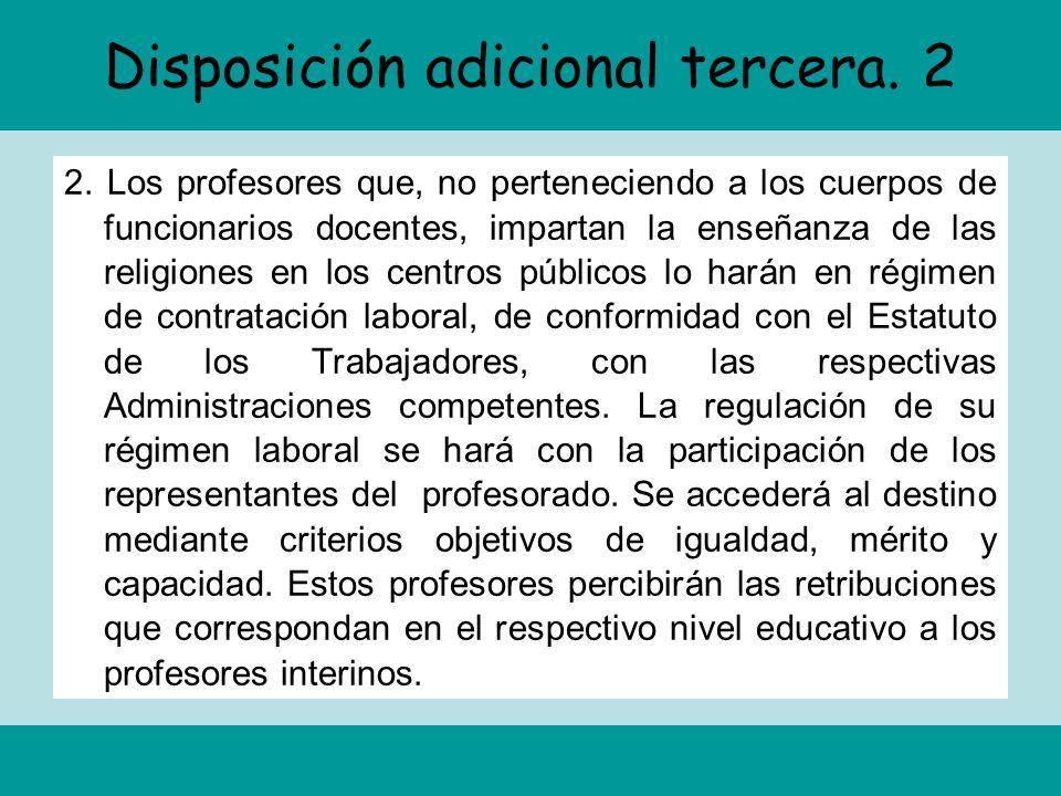 Disposición adicional tercera. 2 2. Los profesores que, no perteneciendo a los cuerpos de funcionarios docentes, impartan la enseñanza de las religion