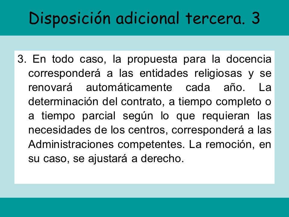 Disposición adicional tercera. 3 3. En todo caso, la propuesta para la docencia corresponderá a las entidades religiosas y se renovará automáticamente