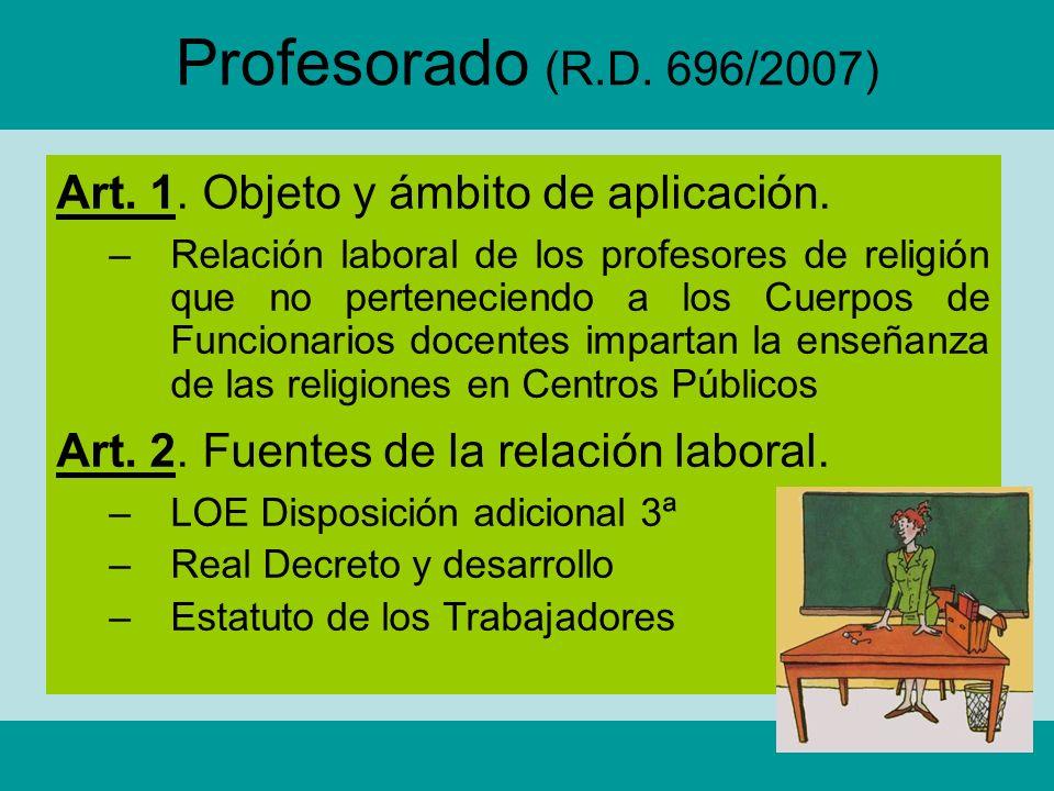 Profesorado (R.D. 696/2007) Art. 1. Objeto y ámbito de aplicación. –Relación laboral de los profesores de religión que no perteneciendo a los Cuerpos