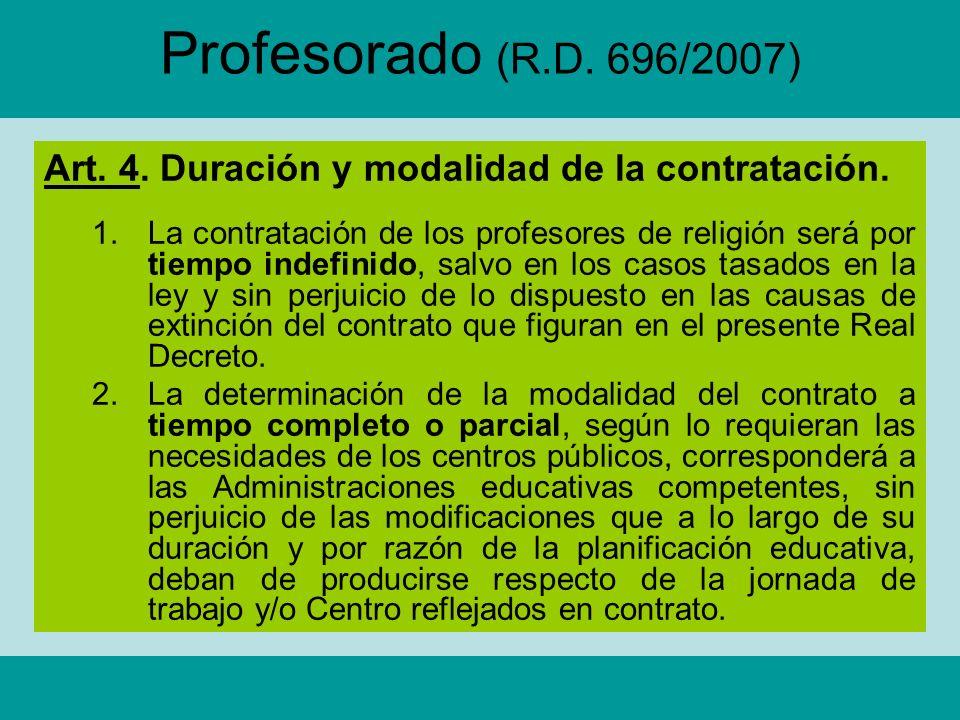 Profesorado (R.D. 696/2007) Art. 4. Duración y modalidad de la contratación. 1.La contratación de los profesores de religión será por tiempo indefinid