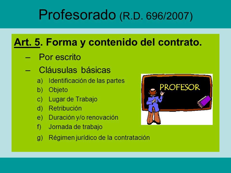 Profesorado (R.D. 696/2007) Art. 5. Forma y contenido del contrato. –Por escrito –Cláusulas básicas a)Identificación de las partes b)Objeto c)Lugar de