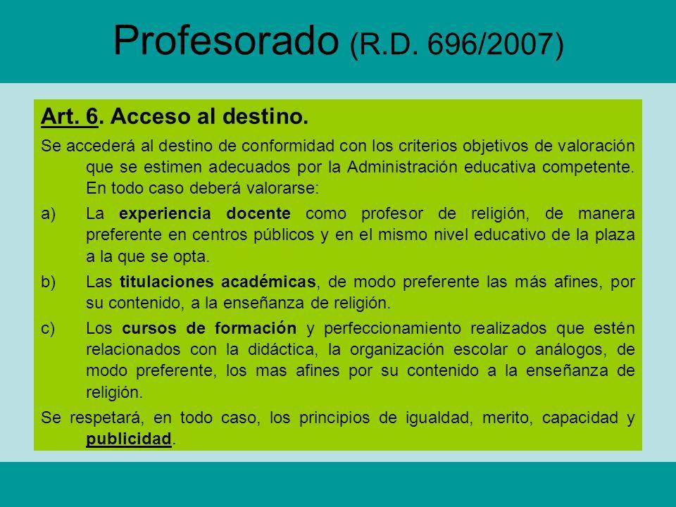 Profesorado (R.D. 696/2007) Art. 6. Acceso al destino. Se accederá al destino de conformidad con los criterios objetivos de valoración que se estimen