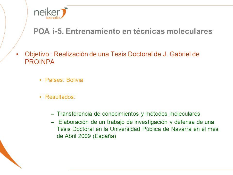 POA i-5. Entrenamiento en técnicas moleculares Objetivo : Realización de una Tesis Doctoral de J. Gabriel de PROINPA Países: Bolivia Resultados: –Tran