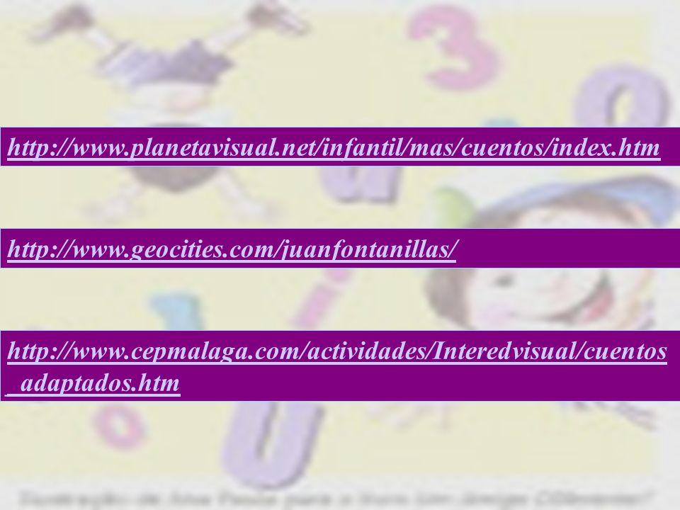 http://www.planetavisual.net/infantil/mas/cuentos/index.htm http://www.geocities.com/juanfontanillas/ http://www.cepmalaga.com/actividades/Interedvisu