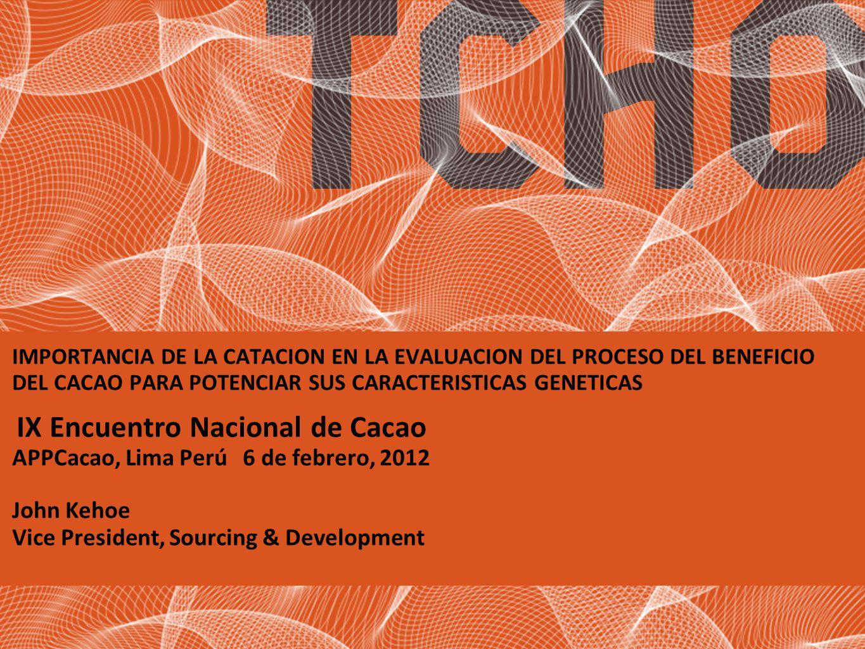 IMPORTANCIA DE LA CATACION EN LA EVALUACION DEL PROCESO DEL BENEFICIO DEL CACAO PARA POTENCIAR SUS CARACTERISTICAS GENETICAS IX Encuentro Nacional de