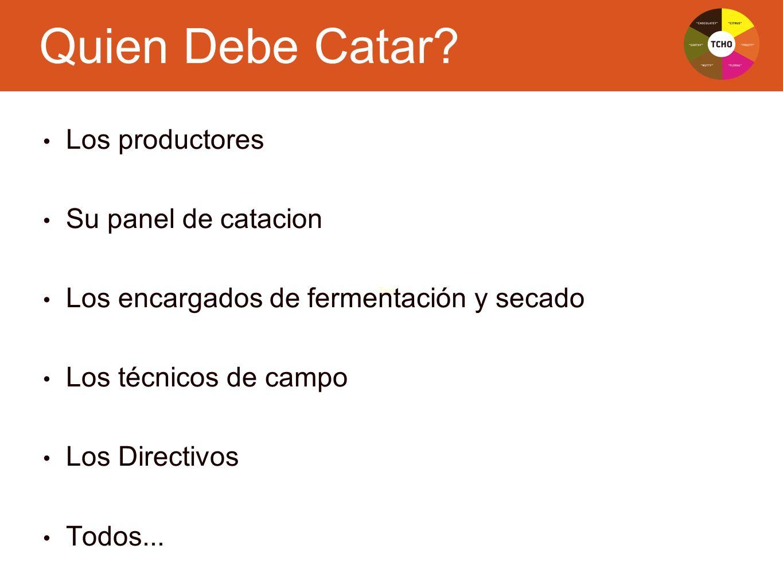 Text Los productores Su panel de catacion Los encargados de fermentación y secado Los técnicos de campo Los Directivos Todos... Quien Debe Catar?