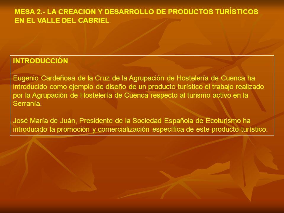 INTRODUCCIÓN Eugenio Cardeñosa de la Cruz de la Agrupación de Hostelería de Cuenca ha introducido como ejemplo de diseño de un producto turístico el trabajo realizado por la Agrupación de Hostelería de Cuenca respecto al turismo activo en la Serranía.