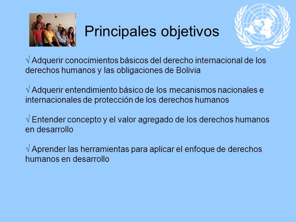 Principales objetivos Adquerir conocimientos básicos del derecho internacional de los derechos humanos y las obligaciones de Bolivia Adquerir entendim