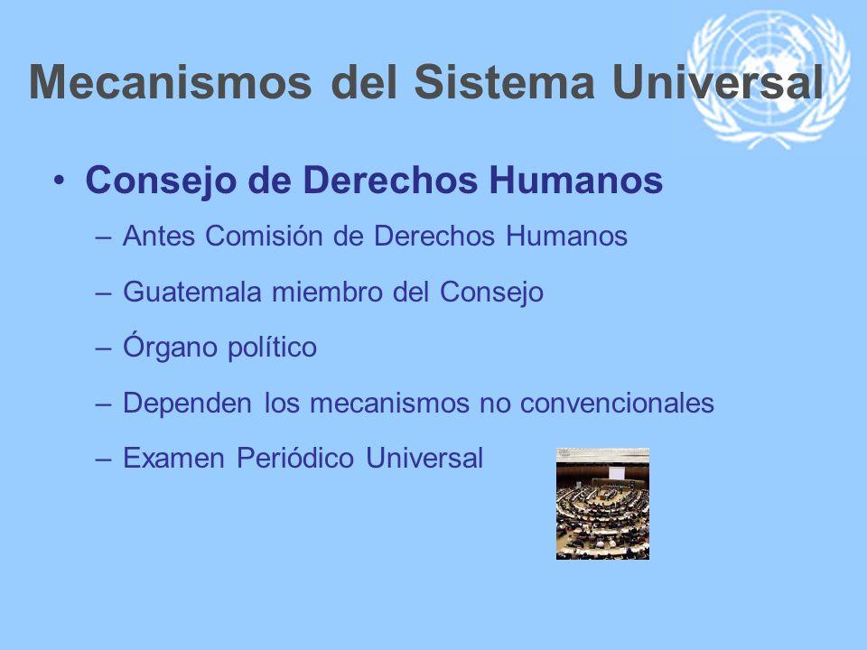 Mecanismos del Sistema Universal Consejo de Derechos Humanos –Antes Comisión de Derechos Humanos –Guatemala miembro del Consejo –Órgano político –Depe