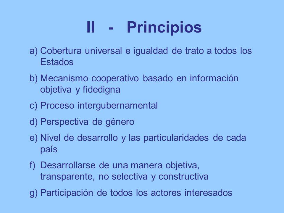 II - Principios a)Cobertura universal e igualdad de trato a todos los Estados b)Mecanismo cooperativo basado en información objetiva y fidedigna c)Pro