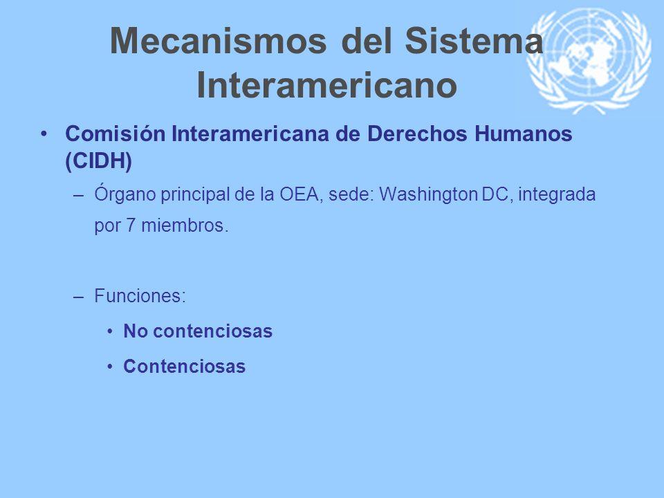 Mecanismos del Sistema Interamericano Comisión Interamericana de Derechos Humanos (CIDH) –Órgano principal de la OEA, sede: Washington DC, integrada p