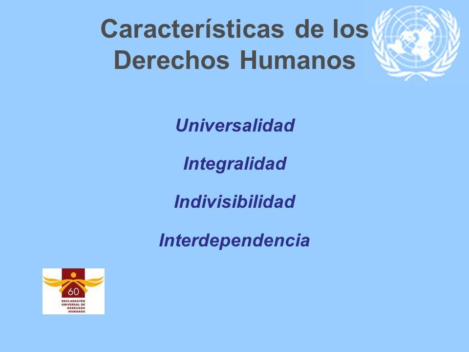 Características de los Derechos Humanos Universalidad Integralidad Indivisibilidad Interdependencia