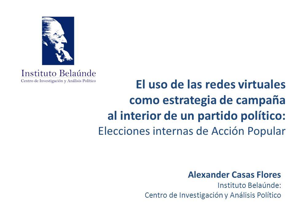 El uso de las redes virtuales como estrategia de campaña al interior de un partido político: Elecciones internas de Acción Popular Alexander Casas Flo