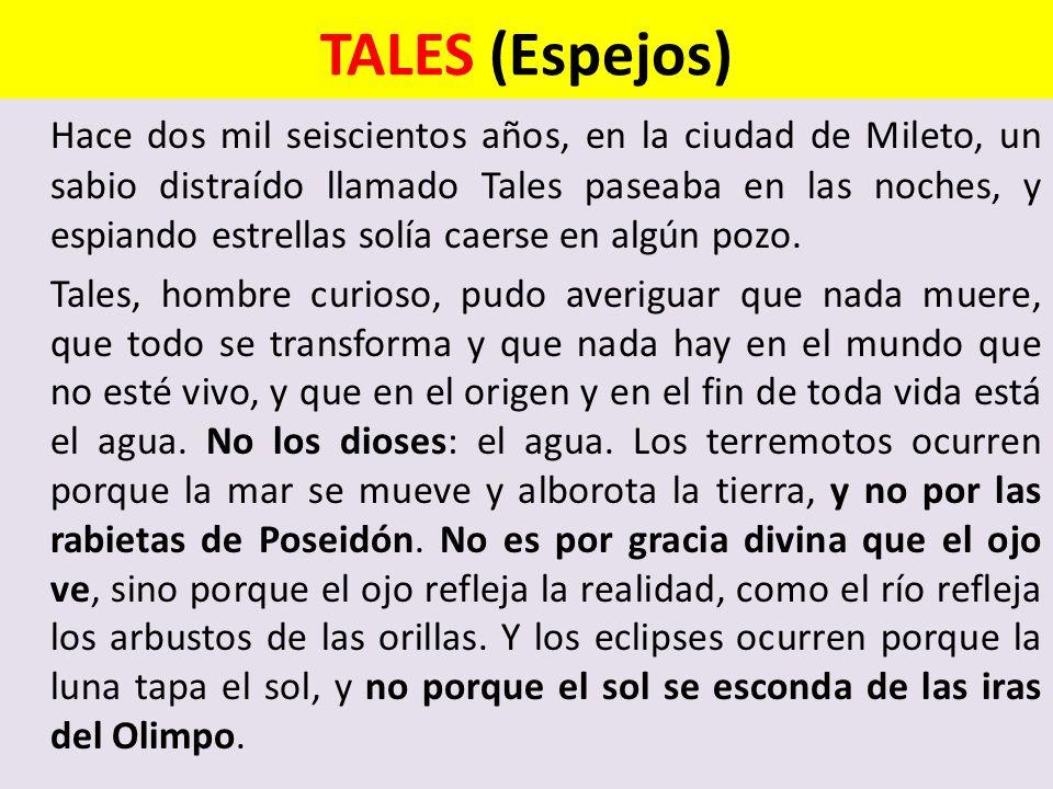 TALES (Espejos) Hace dos mil seiscientos años, en la ciudad de Mileto, un sabio distraído llamado Tales paseaba en las noches, y espiando estrellas solía caerse en algún pozo.