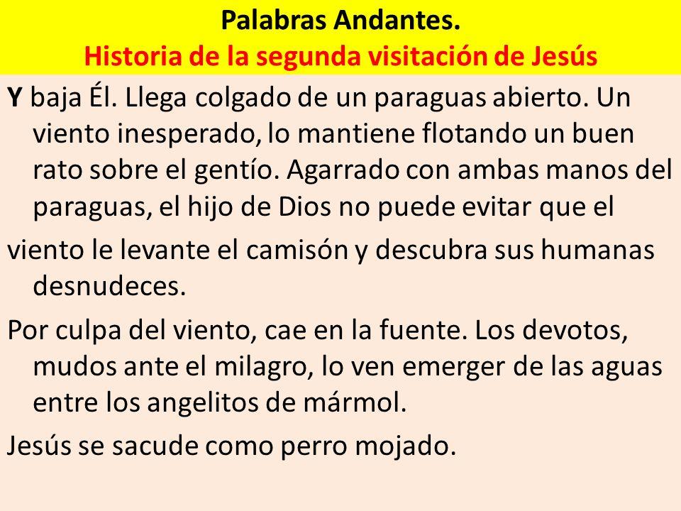Palabras Andantes. Historia de la segunda visitación de Jesús Y baja Él. Llega colgado de un paraguas abierto. Un viento inesperado, lo mantiene flota