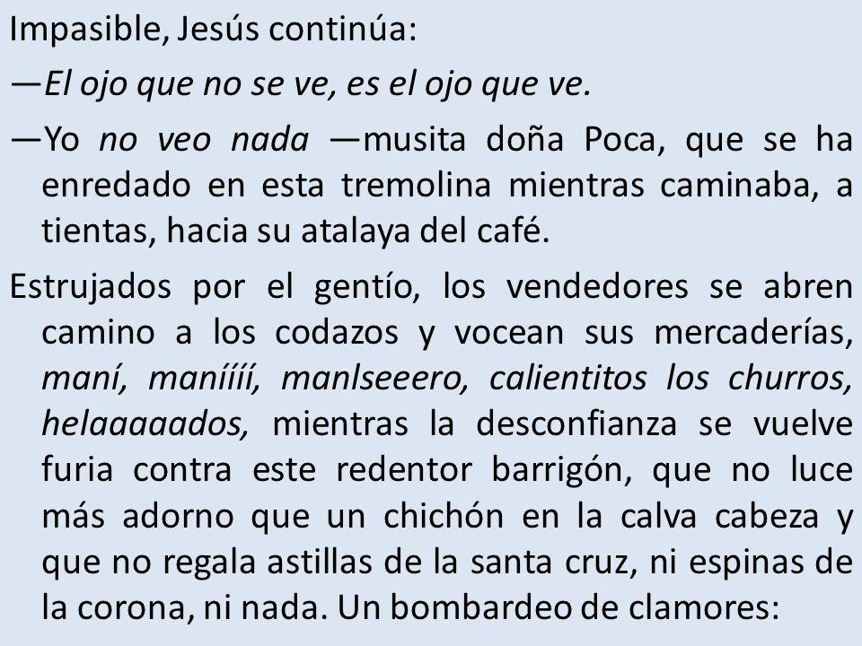 Impasible, Jesús continúa: El ojo que no se ve, es el ojo que ve.