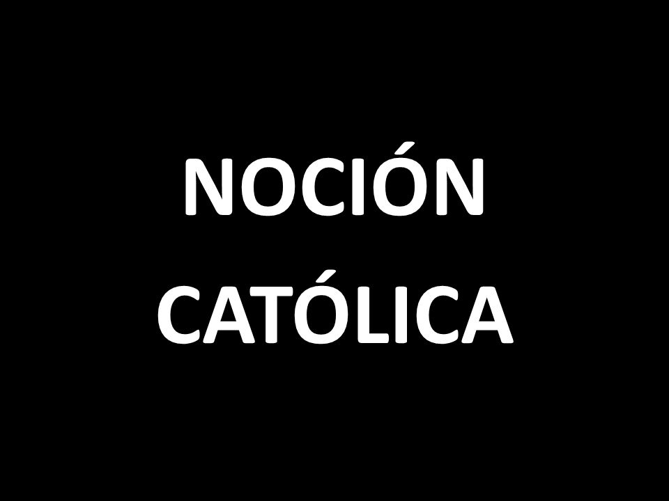 NOCIÓN CATÓLICA