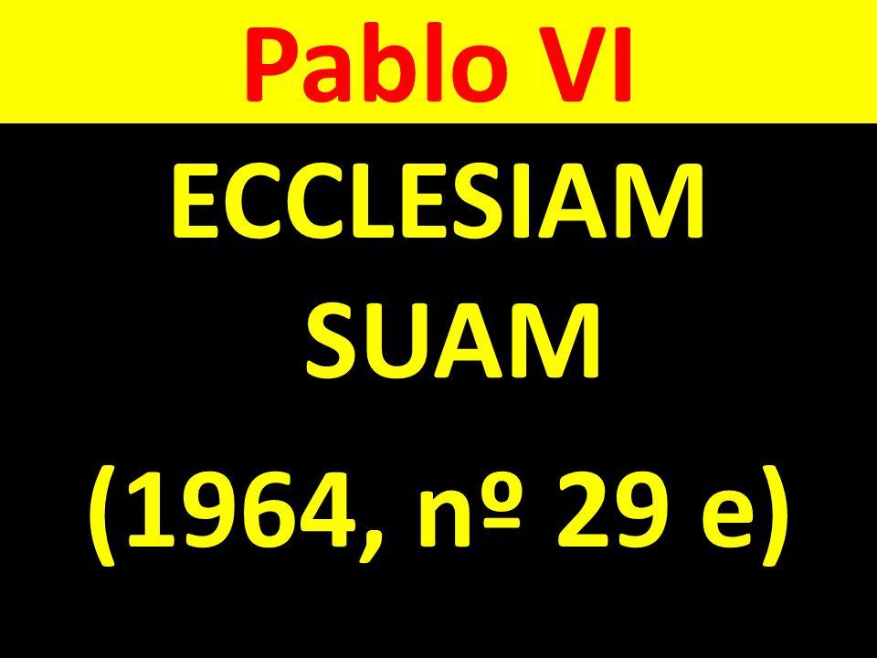 Pablo VI ECCLESIAM SUAM (1964, nº 29 e)