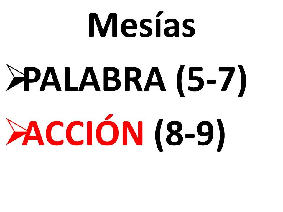 Mesías PALABRA (5-7) ACCIÓN (8-9)