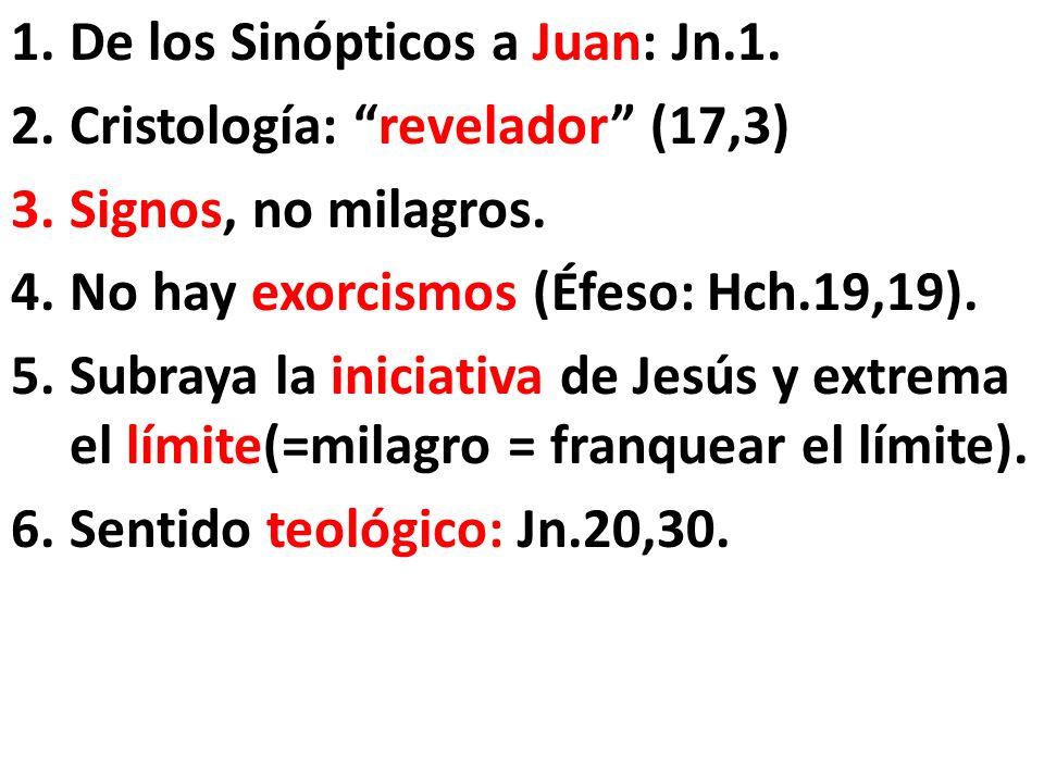 1.De los Sinópticos a Juan: Jn.1. 2.Cristología: revelador (17,3) 3.Signos, no milagros.