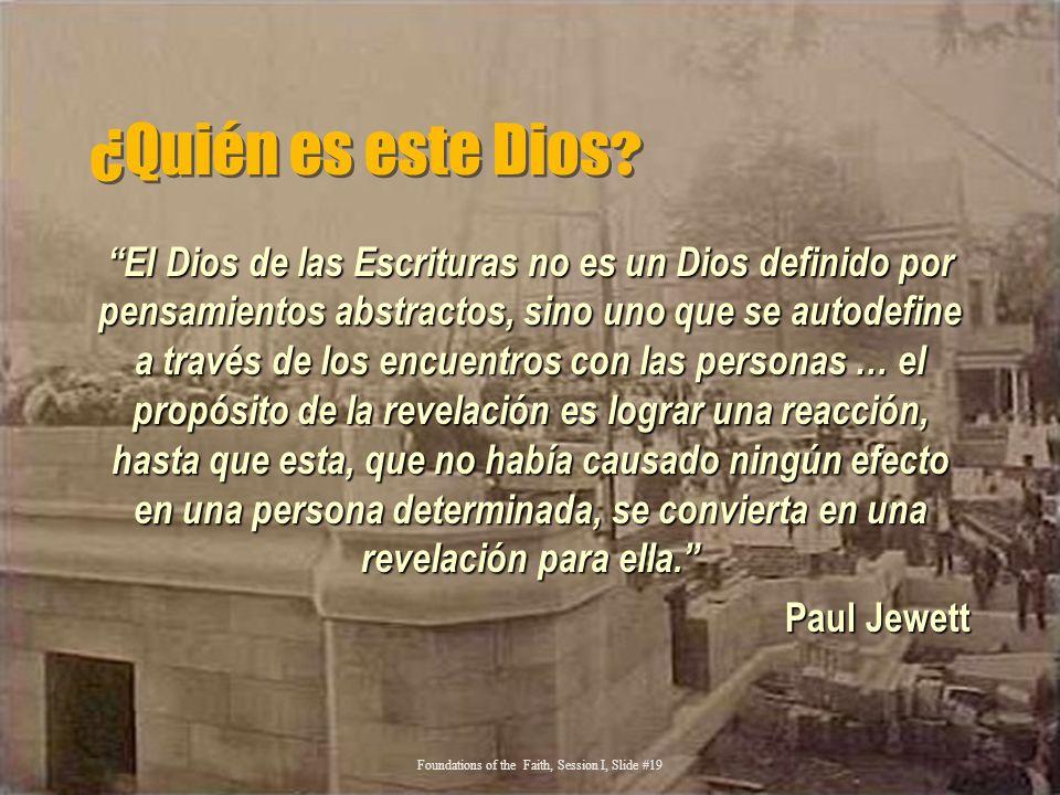 ¿Quién es este Dios ? El Dios de las Escrituras no es un Dios definido por pensamientos abstractos, sino uno que se autodefine a través de los encuent