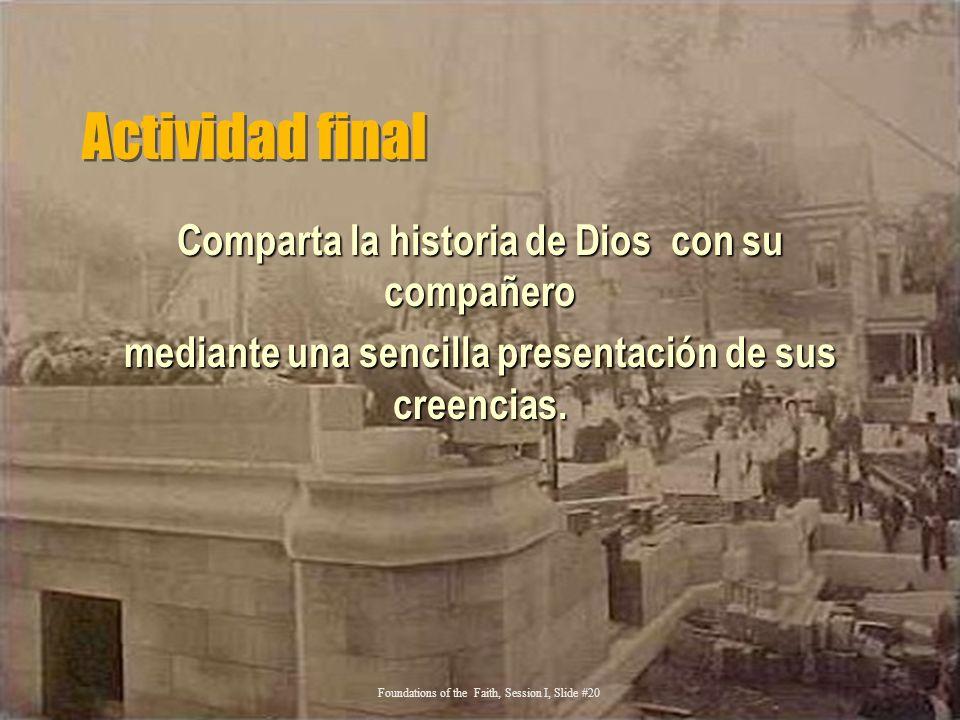 Actividad final Comparta la historia de Dios con su compañero mediante una sencilla presentación de sus creencias. Foundations of the Faith, Session I