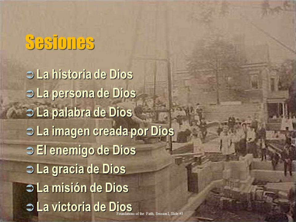 Sesiones La historia de Dios La historia de Dios La persona de Dios La persona de Dios La palabra de Dios La palabra de Dios La imagen creada por Dios