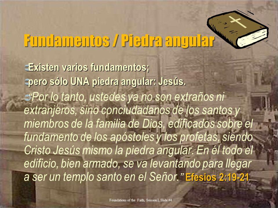 Fundamentos / Piedra angular Existen varios fundamentos; Existen varios fundamentos; pero sólo UNA piedra angular: Jesús. pero sólo UNA piedra angular
